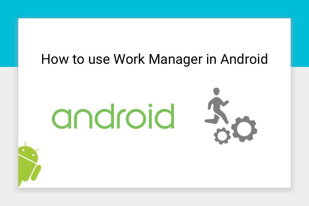 How to use WorkManager in Android - TheTechnoCafe