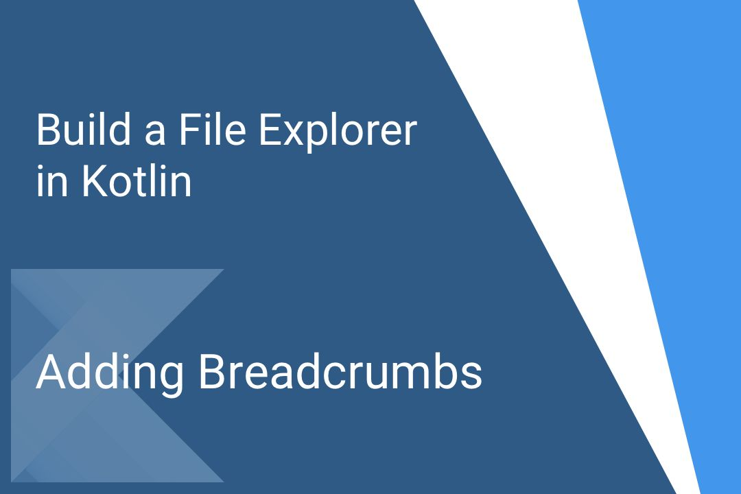 Build a File Explorer in Kotlin – Part 4 – Adding