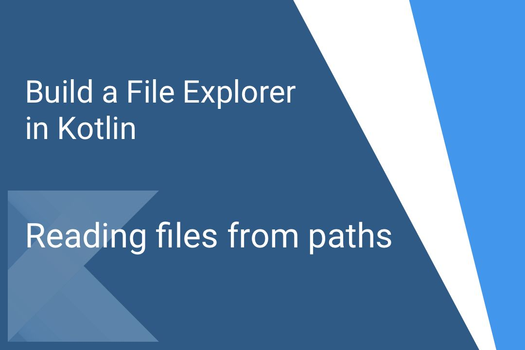 Build a File Explorer in Kotlin – Part 2 – Reading files from paths